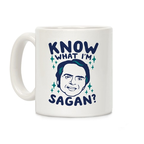 Know What I'm Sagan? Coffee Mug