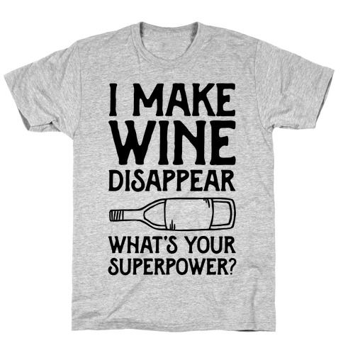 I Make Wine Disappear What's Your Superpower? T-Shirt