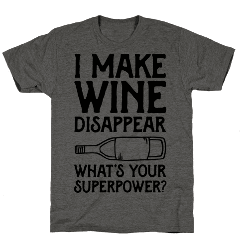 I Make Wine Disappear What's Your Superpower? Mens T-Shirt