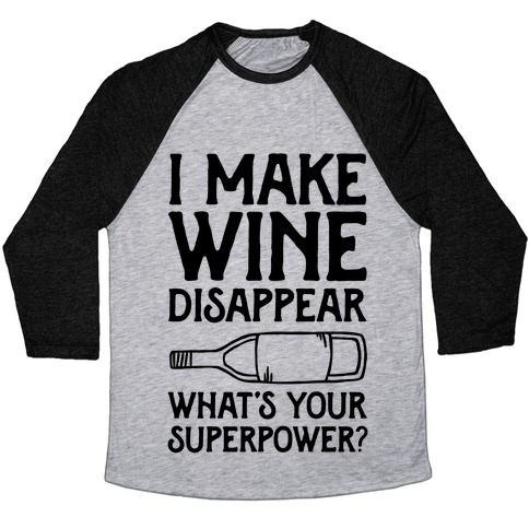 I Make Wine Disappear What's Your Superpower? Baseball Tee