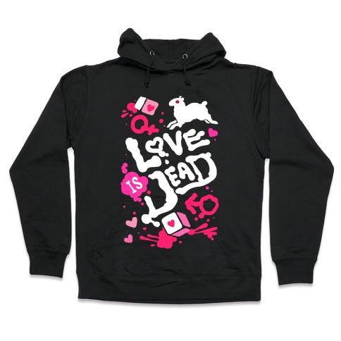 Love Is Dead Hooded Sweatshirt