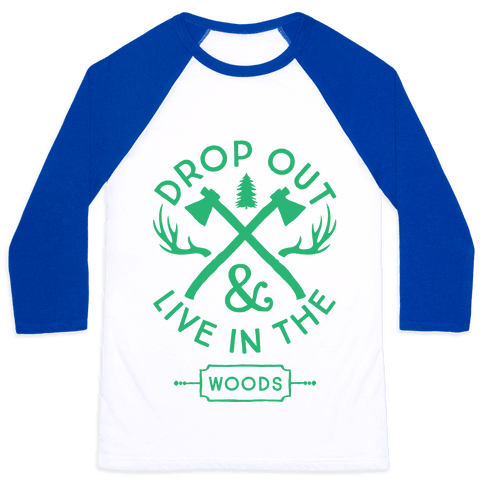 Drop Out And Live In The Woods Baseball Tee