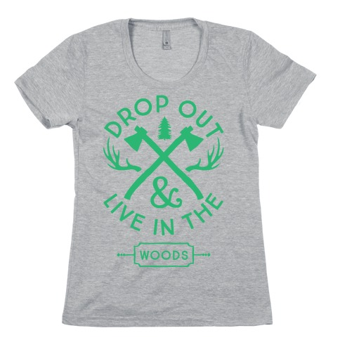 Drop Out And Live In The Woods Womens T-Shirt