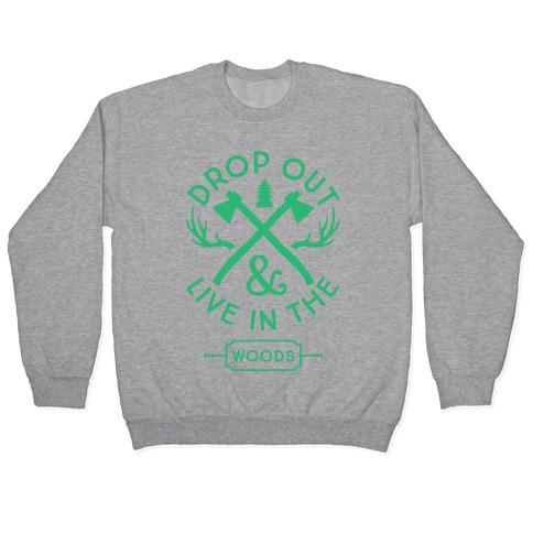 Drop Out And Live In The Woods Pullover