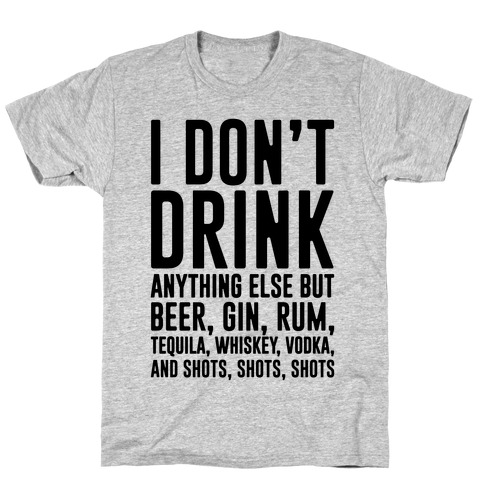 I Don't Drink Mens T-Shirt