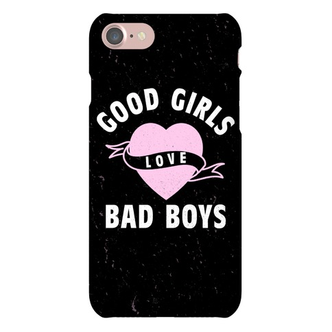 Good Girls Love Bad Boys Phone Case