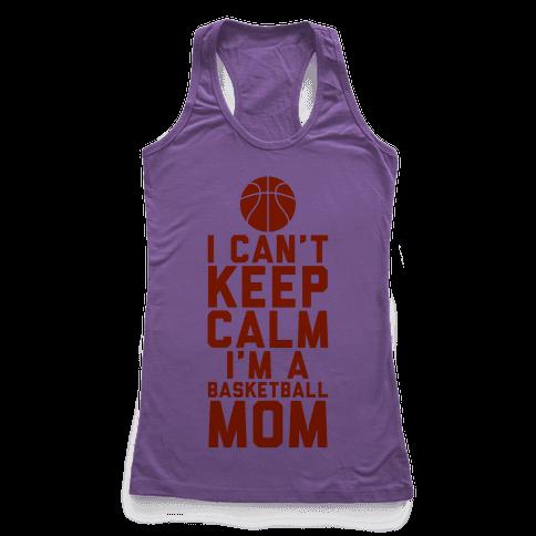 I Can't Keep Calm, I'm A Basketball Mom Racerback Tank Top