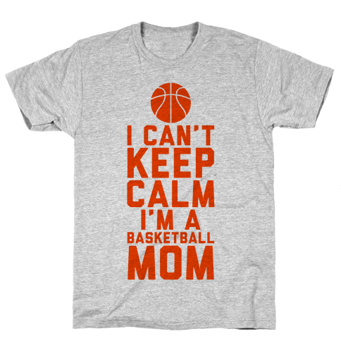 I Can't Keep Calm, I'm A Basketball Mom Mens T-Shirt