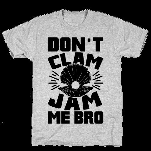 Don't Clam Jam Me Bro Mens T-Shirt