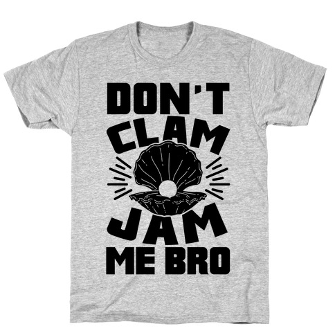 Don't Clam Jam Me Bro Mens T-Shirt
