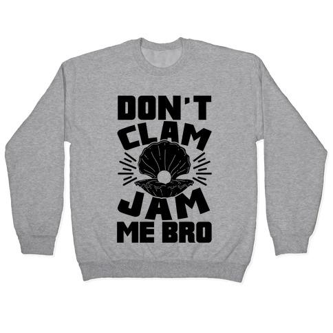 Don't Clam Jam Me Bro Pullover