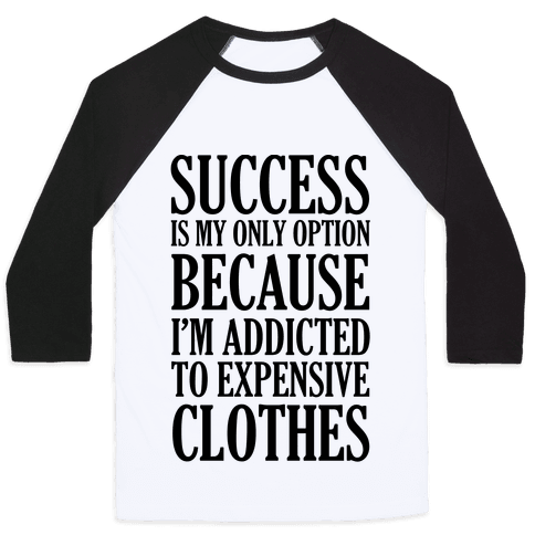Success Is My Only Option Because I'm Addicted To Expensive Clothes Baseball Tee