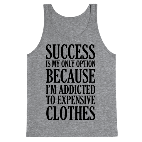 Success Is My Only Option Because I'm Addicted To Expensive Clothes Tank Top