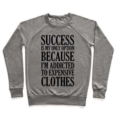 Success Is My Only Option Because I'm Addicted To Expensive Clothes Pullover