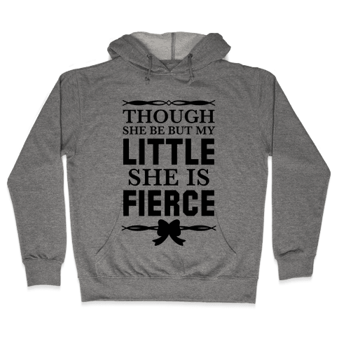 Though She Be But My Little She Is Fierce (Shakespeare Big & Little) Hooded Sweatshirt