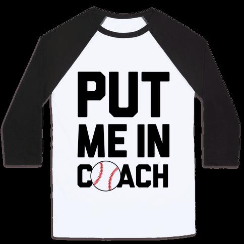Put Me In Coach (Baseball) Baseball Tee