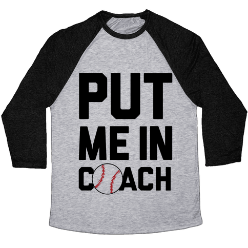 Put Me In Coach (Baseball) Baseball Tee