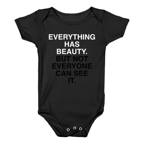 Everything Has Beauty (But Not Everyone Can See It) Baby Onesy