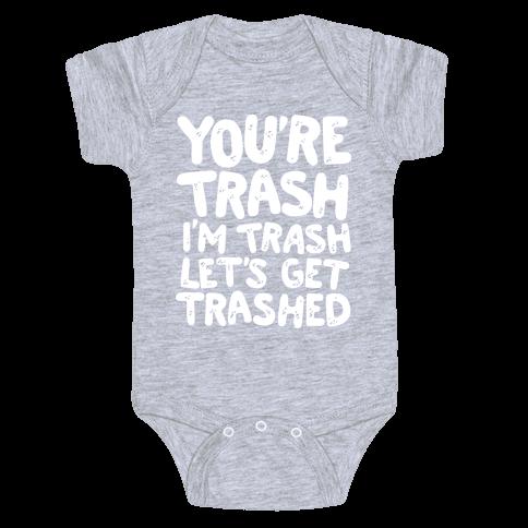 You're Trash I'm Trash Let's Get Trashed Baby Onesy