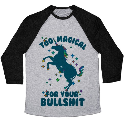 Too Magical For Your Bullshit Baseball Tee