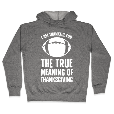 I Am Thankful For The True Meaning of Thanksgiving Hooded Sweatshirt
