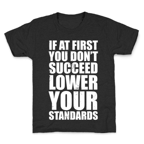 If At First You Don't Succeed, Lower Your Standards (White Ink) Kids T-Shirt