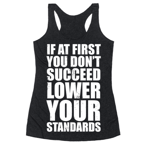 If At First You Don't Succeed, Lower Your Standards (White Ink) Racerback Tank Top