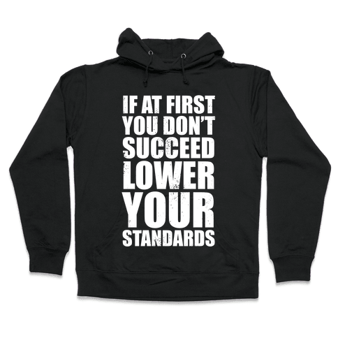 If At First You Don't Succeed, Lower Your Standards (White Ink) Hooded Sweatshirt
