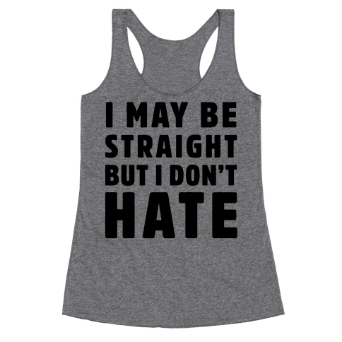 I May Be Straight But I Don't Hate Racerback Tank Top