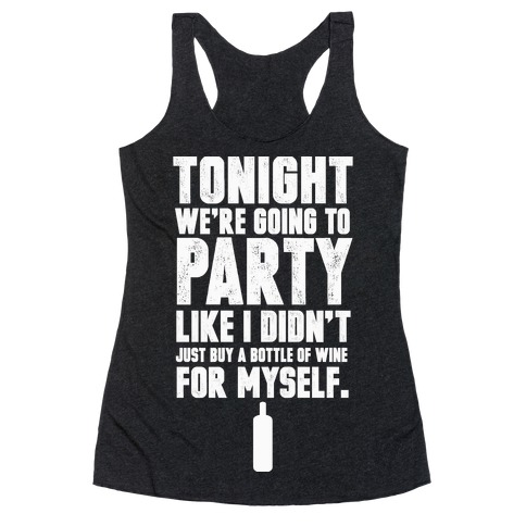 Tonight We're Going To Party Like I Didn't Just Buy A Bottle Of Wine For Myself Racerback Tank Top