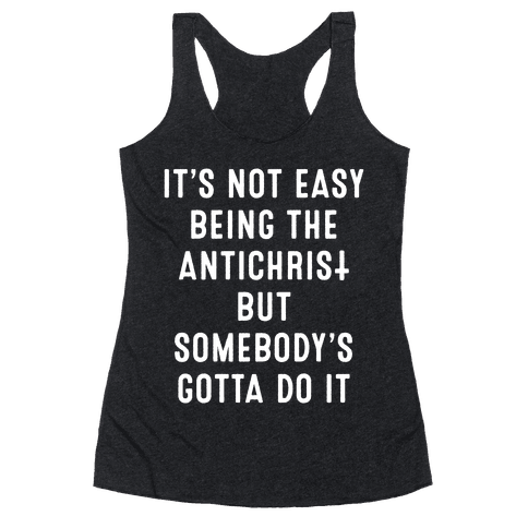 It's Not Easy Being The Antichrist Racerback Tank Top