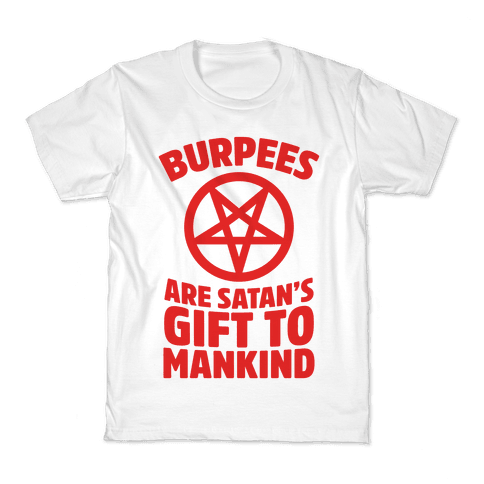 Burpees Are Satan's Gift To Mankind Kids T-Shirt