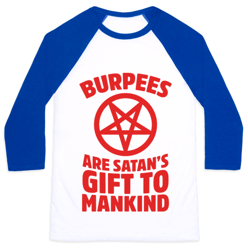 Burpees Are Satan's Gift To Mankind Baseball Tee