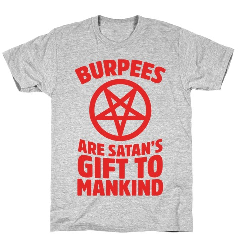 Burpees Are Satan's Gift To Mankind T-Shirt