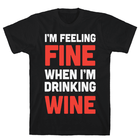 I'm Feeling Fine When I'm Drinking Wine Mens T-Shirt