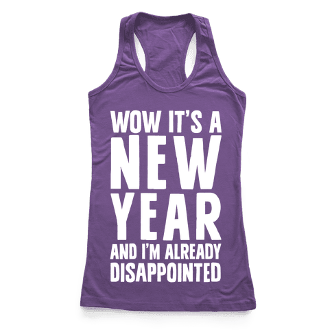 Wow It's A New Year And I'm Already Disappointed Racerback Tank Top