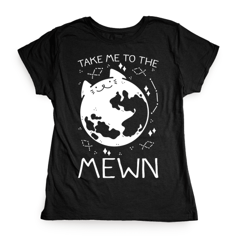 Take Me To The Mewn Womens T-Shirt