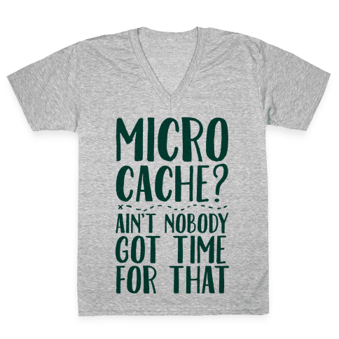 Micro Cache? Ain't Nobody Got Time For That V-Neck Tee Shirt