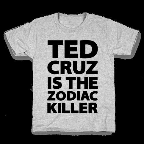Ted Cruz Is The Zodiac Killer Kids T-Shirt