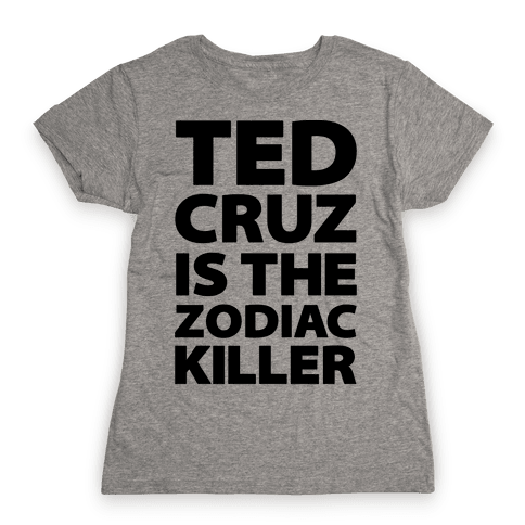 Ted Cruz Is The Zodiac Killer Womens T-Shirt