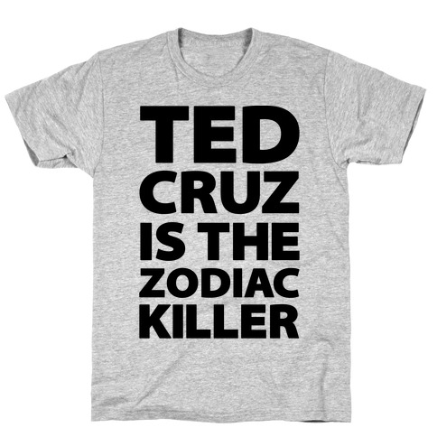 Ted Cruz Is The Zodiac Killer T-Shirt