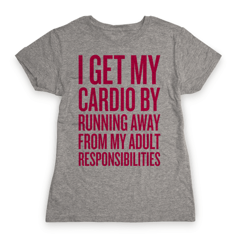 Running Away From My Adult Responsibilities Womens T-Shirt