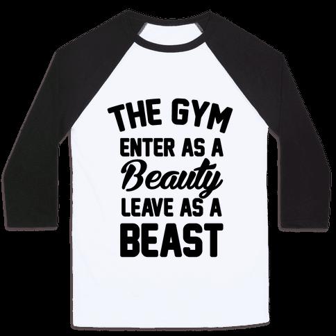 The Gym Enter As A Beauty Leave As A Beast Baseball Tee