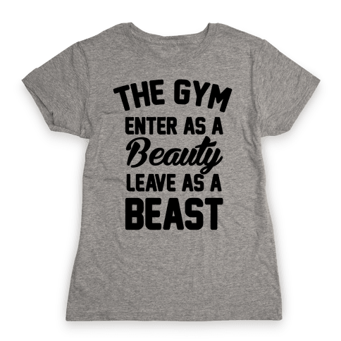 The Gym Enter As A Beauty Leave As A Beast Womens T-Shirt