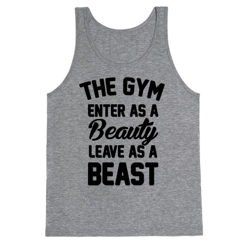 The Gym Enter As A Beauty Leave As A Beast Tank Top