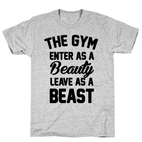 The Gym Enter As A Beauty Leave As A Beast Mens T-Shirt