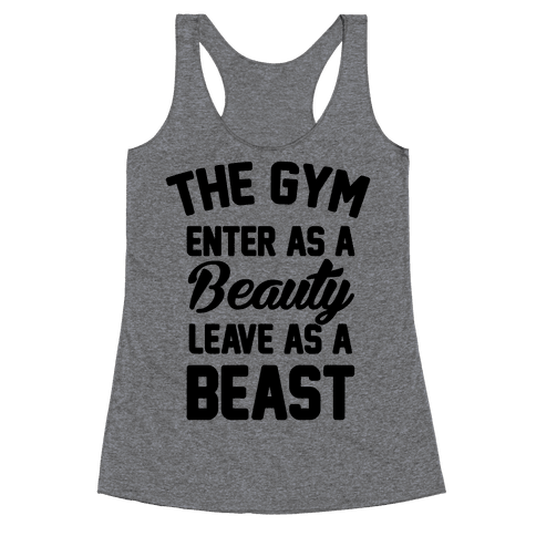 The Gym Enter As A Beauty Leave As A Beast Racerback Tank Top