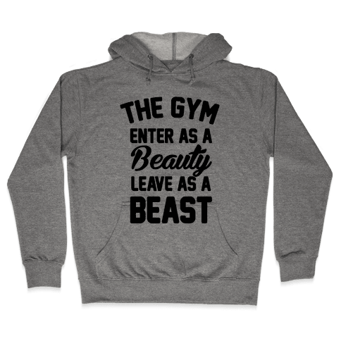 The Gym Enter As A Beauty Leave As A Beast Hooded Sweatshirt