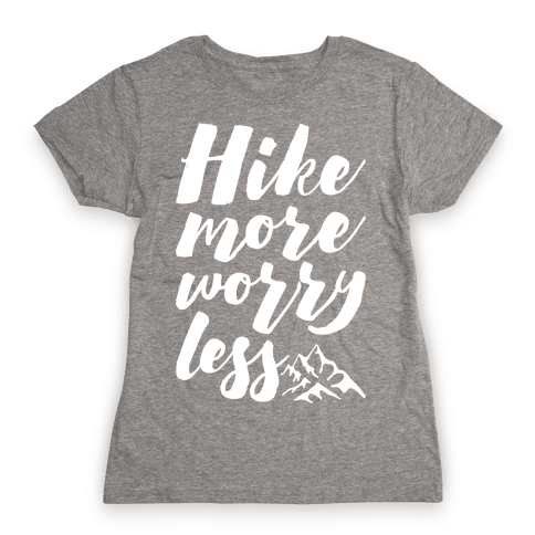 Hike More Worry Less Womens T-Shirt
