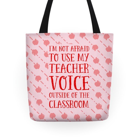 I'm Not Afraid to Use My Teacher Voice Outside of The Classroom Tote